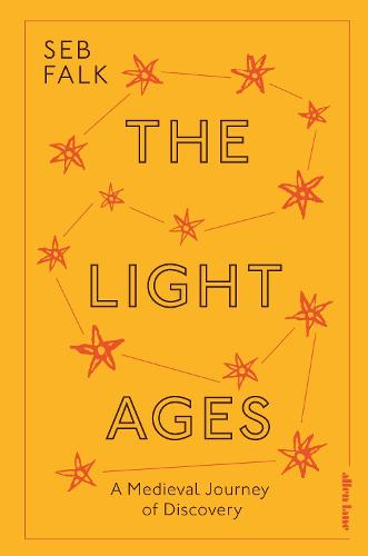 The Light Ages: A Medieval Journey of Discovery (Hardback)