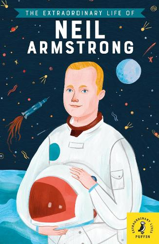 The Extraordinary Life of Neil Armstrong - Extraordinary Lives (Paperback)