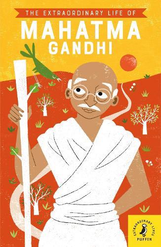 The Extraordinary Life of Mahatma Gandhi - Extraordinary Lives (Paperback)