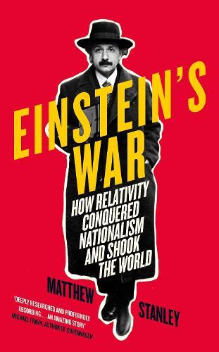 Einstein's War: How Relativity Conquered Nationalism and Shook the World (Hardback)