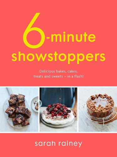 Six-Minute Showstoppers: Delicious bakes, cakes, treats and sweets - in a flash! (Paperback)