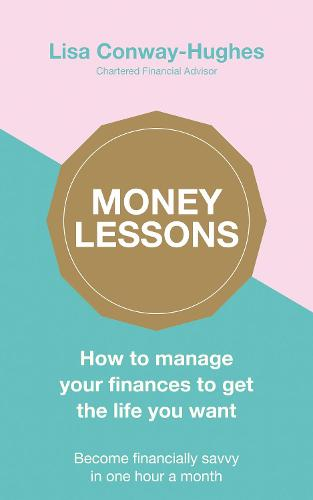 Money Lessons: How to manage your finances to get the life you want (Paperback)