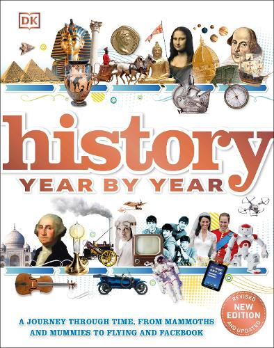 History Year by Year: A journey through time, from mammoths and mummies to flying and facebook (Hardback)