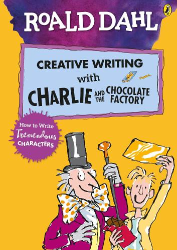 Roald Dahl's Creative Writing with Charlie and the Chocolate Factory: How to Write Tremendous Characters (Paperback)