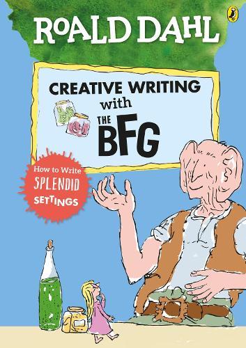Roald Dahl's Creative Writing with The BFG: How to Write Splendid Settings (Paperback)