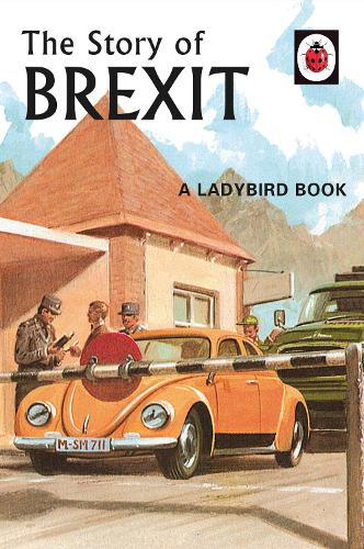 The Story of Brexit - Ladybirds for Grown-Ups (Hardback)