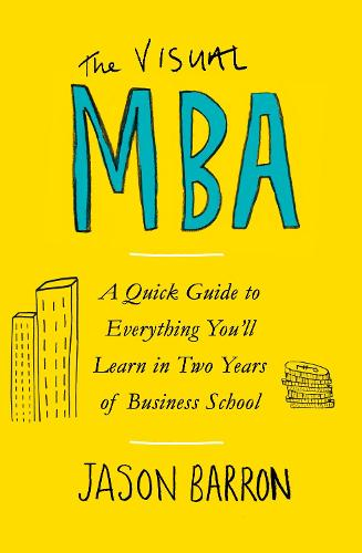 The Visual MBA: A Quick Guide to Everything You'll Learn in Two Years of Business School (Paperback)