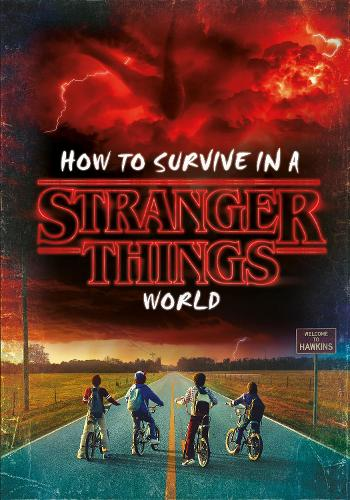 How to Survive in a Stranger Things World (Hardback)