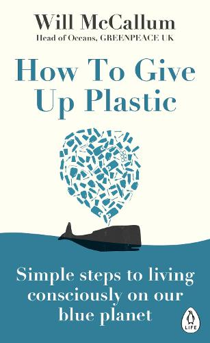How to Give Up Plastic: Simple steps to living consciously on our blue planet (Paperback)