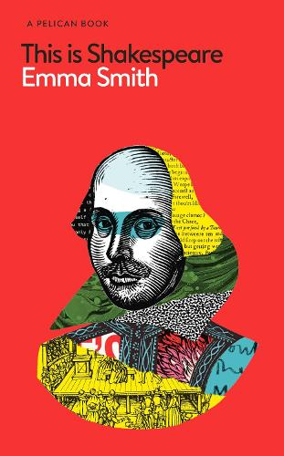 This Is Shakespeare: How to Read the World's Greatest Playwright - Pelican Books (Hardback)