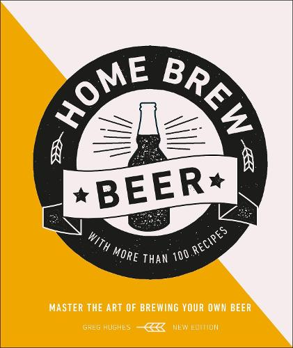 Home Brew Beer: Master the Art of Brewing Your Own Beer (Hardback)