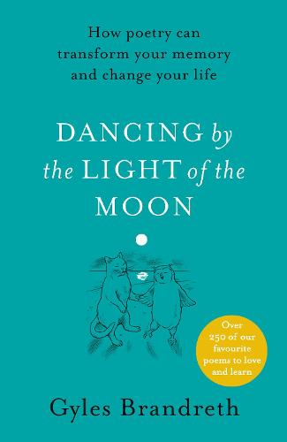 Dancing By The Light of The Moon: Over 250 poems to read, relish and recite (Hardback)