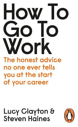 How to Go to Work: The Honest Advice No One Ever Tells You at the Start of Your Career (Paperback)