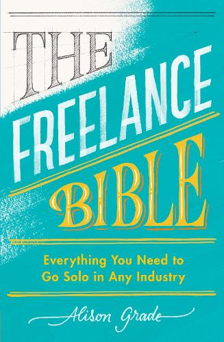 The Freelance Bible: Everything You Need to Go Solo in Any Industry (Paperback)
