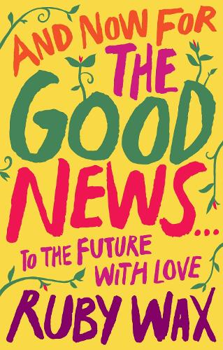 And Now For The Good News...: The much-needed tonic for our frazzled world (Hardback)