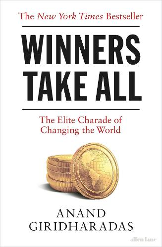 Winners Take All: The Elite Charade of Changing the World (Paperback)