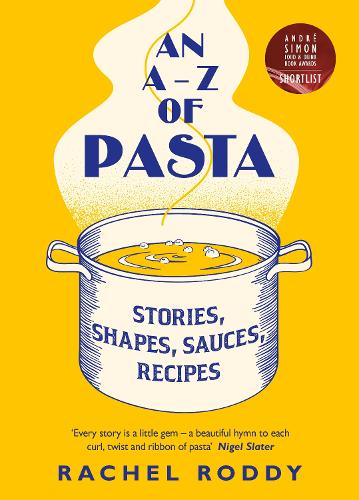 An A-Z of Pasta: Stories, Shapes, Sauces, Recipes (Hardback)