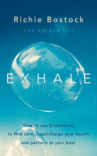 Exhale: How to Use Breathwork to Find Calm, Supercharge Your Health and Perform at Your Best (Paperback)