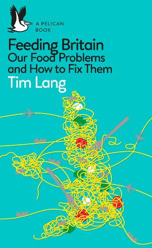 Feeding Britain: Our Food Problems and What to Do About Them (Paperback)