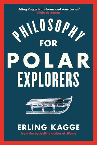 Philosophy for Polar Explorers: An Adventurer's Guide to Surviving Winter (Hardback)