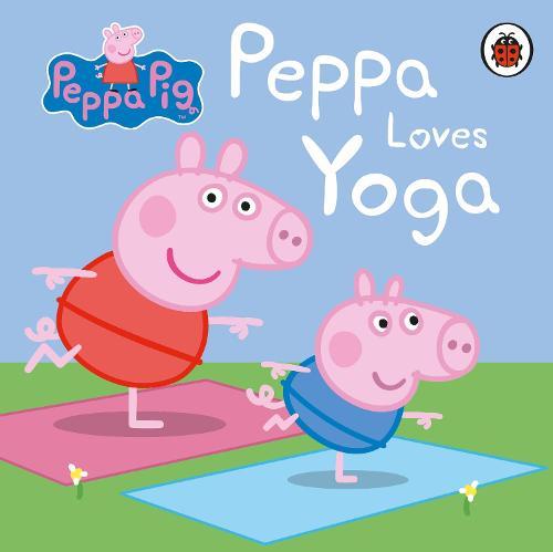 Peppa Pig Peppa Loves Yoga By Peppa Pig Waterstones