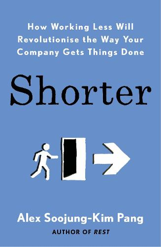 Shorter: How Working Less Will Revolutionise the Way Your Company Gets Things Done (Paperback)