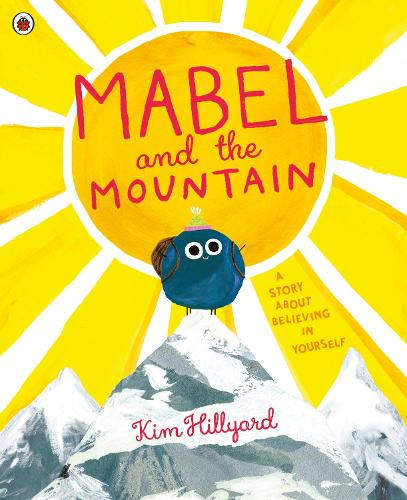 Mabel and the Mountain: a story about believing in yourself (Paperback)