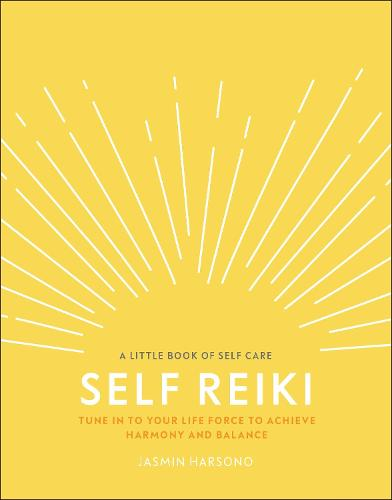 Self Reiki: Tune in to Your Life Force to Achieve Harmony and Balance - A Little Book of Self Care (Hardback)