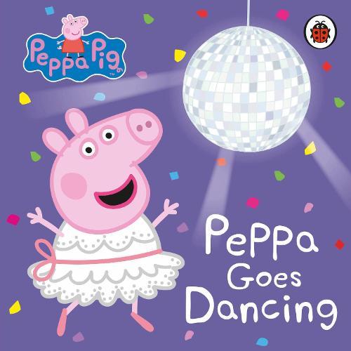 Peppa Pig: Peppa Goes Dancing - Peppa Pig (Board book)