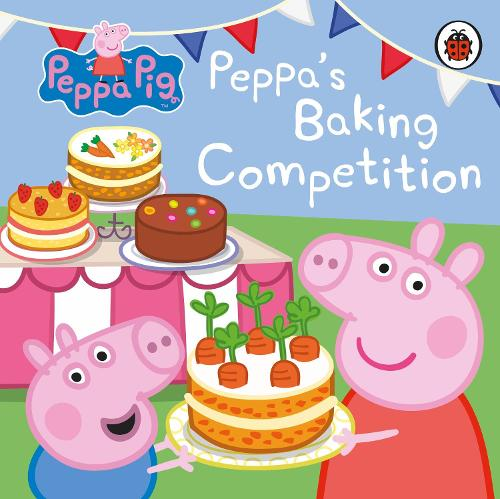 Peppa Pig: Peppa's Baking Competition - Peppa Pig (Board book)