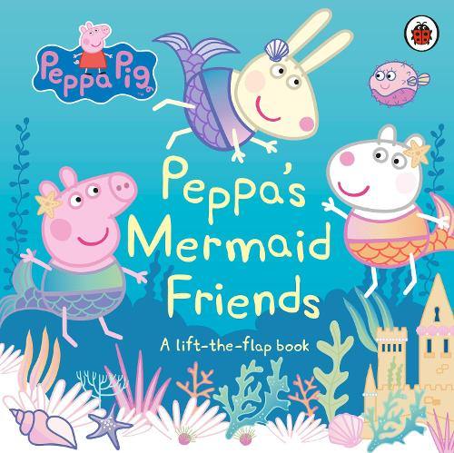Peppa Pig: Peppa's Mermaid Friends: A Lift-the-Flap Book - Peppa Pig (Board book)