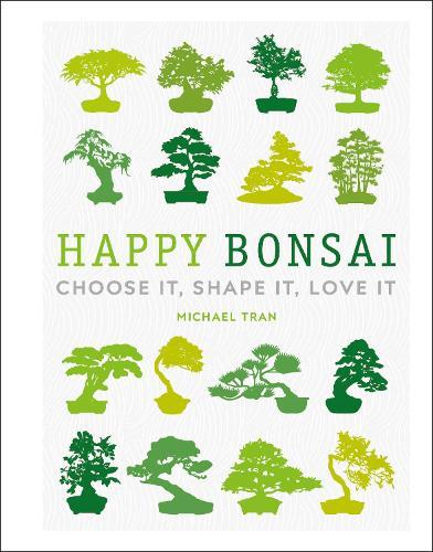 Happy Bonsai: Choose It, Shape It, Love It (Hardback)