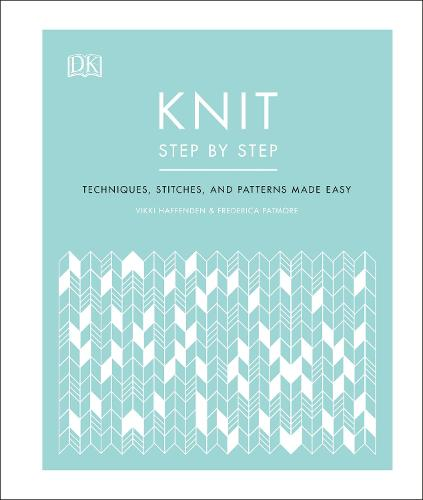 Knit Step by Step: Techniques, stitches, and patterns made easy (Hardback)