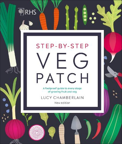 RHS Step-by-Step Veg Patch: A Foolproof Guide to Every Stage of Growing Fruit and Veg (Hardback)