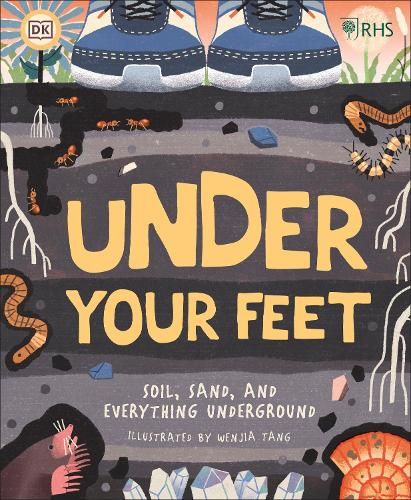 RHS Under Your Feet: Soil, Sand and other stuff (Hardback)