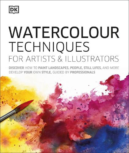 Watercolour Techniques for Artists and Illustrators: Discover how to paint landscapes, people, still lifes, and more. (Hardback)