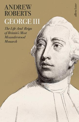 George III: The Life and Reign of Britain's Most Misunderstood Monarch (Hardback)