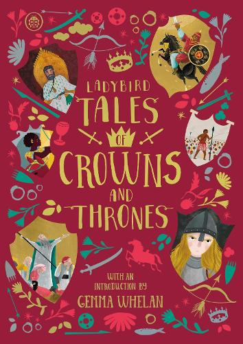 Ladybird Tales of Crowns and Thrones: With an Introduction From Gemma Whelan - Ladybird Tales of... Treasuries (Hardback)