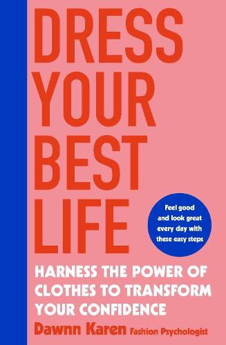 Dress Your Best Life: Harness the Power of Clothes To Transform Your Confidence (Paperback)