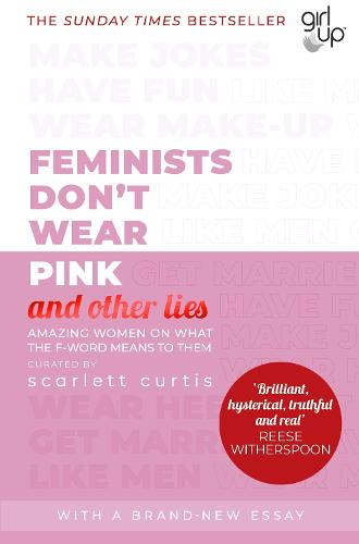 Feminists Don't Wear Pink (and other lies): Amazing women on what the F-word means to them (Paperback)