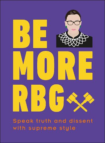 Be More RBG: Speak Truth and Dissent with Supreme Style (Hardback)