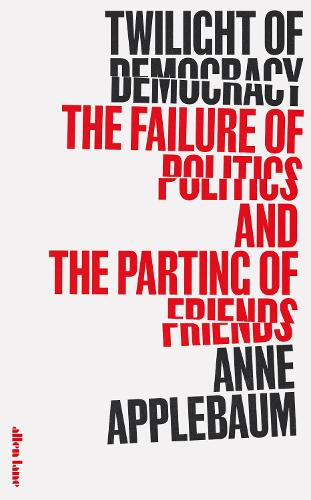 Twilight of Democracy: The Failure of Politics and the Parting of Friends (Hardback)