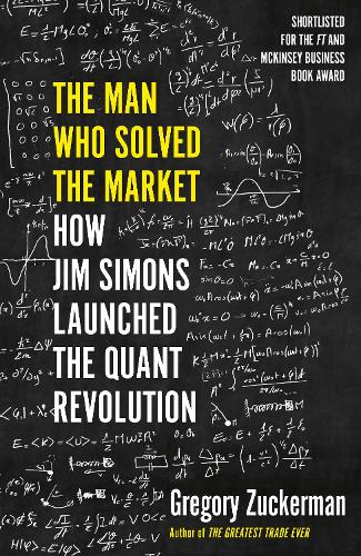 The Man Who Solved the Market: How Jim Simons Launched the Quant Revolution (Hardback)