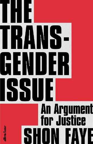 The Transgender Issue: An Argument for Justice (Hardback)
