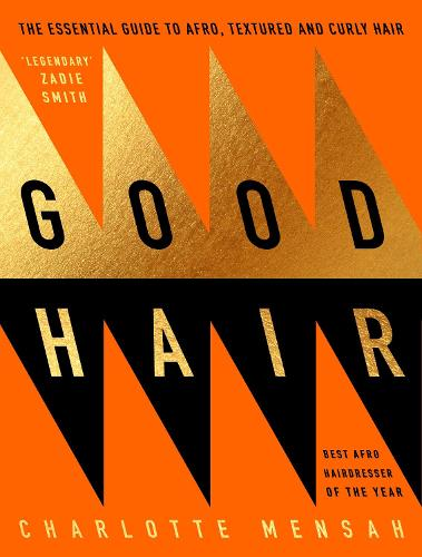 Good Hair: The Essential Guide to Afro, Textured and Curly Hair (Hardback)