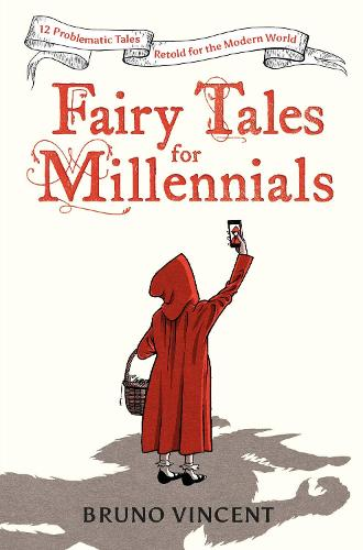 Fairy Tales for Millennials: 12 Problematic Stories Retold for the Modern World (Hardback)