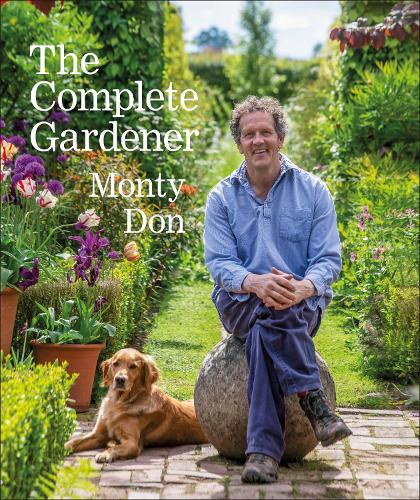 The Complete Gardener: A Practical, Imaginative Guide to Every Aspect of Gardening (Hardback)
