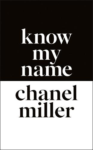 Know My Name: The Survivor of the Stanford Sexual Assault Case Tells Her Story (Hardback)