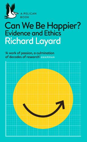 Can We Be Happier?: Evidence and Ethics - Pelican Books (Paperback)