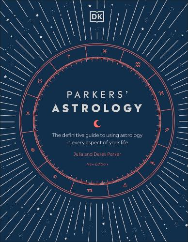Parkers' Astrology: The Definitive Guide to Using Astrology in Every Aspect of Your Life (Hardback)